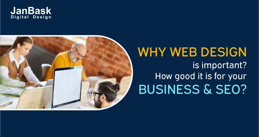 Why web design is important? How good it is for your business and SEO? - Janbask Digital Design Blog
