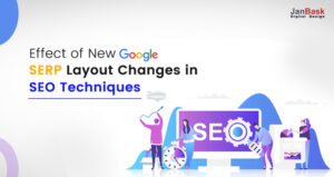 Effect of New Google SERP Layout Changes in SEO Techniques
