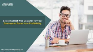 Selecting Best Web Designer for Your Business to Boost Your Profitability