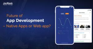 Future of App Development – Native Apps or Web app?