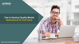 Tips to Develop Quality Mobile Applications for End Users