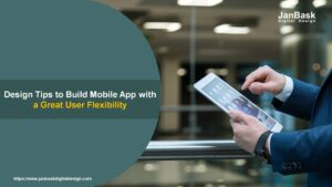 Design Tips to Build Mobile App with a Great User Flexibility