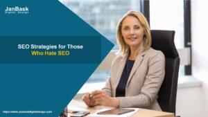 SEO Strategies for Those Who Hate SEO