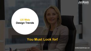Top UX Web Design Trends: You Must Look for!