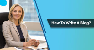 How to Write a Blog Post? Blog Writing Tips for Do and Don't